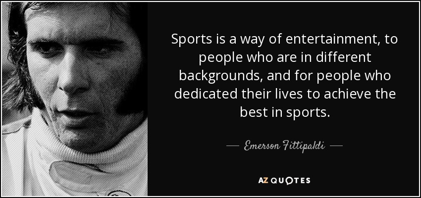 Emerson Fittipaldi Quote: Sports Is A Way Of Entertainment