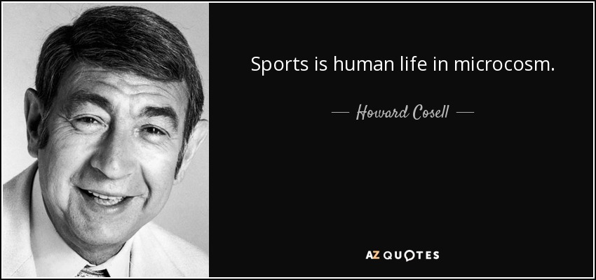 Sports is human life in microcosm. - Howard Cosell