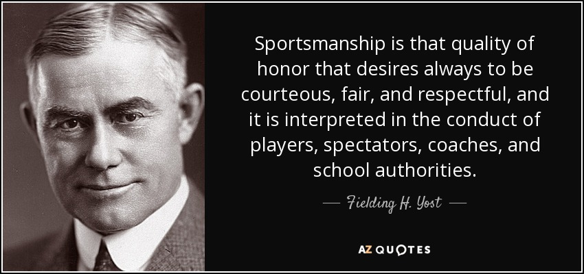 Fielding H Yost Quote Sportsmanship Is That Quality Of Honor That Best Sportsmanship Quotes