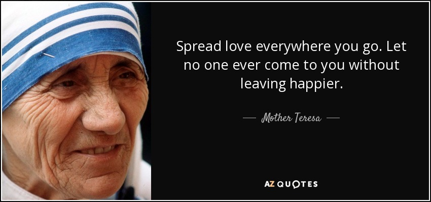 Mother Teresa Quote Spread Love Everywhere You Go Let No One Ever
