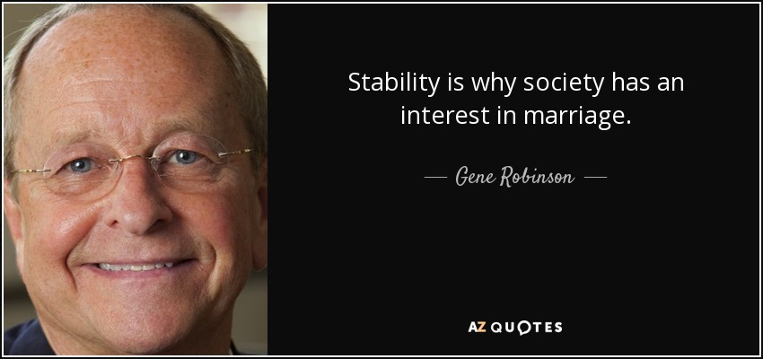 Stability is why society has an interest in marriage. - Gene Robinson
