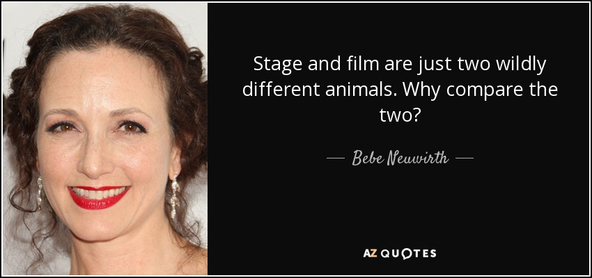 Stage and film are just two wildly different animals. Why compare the two? - Bebe Neuwirth
