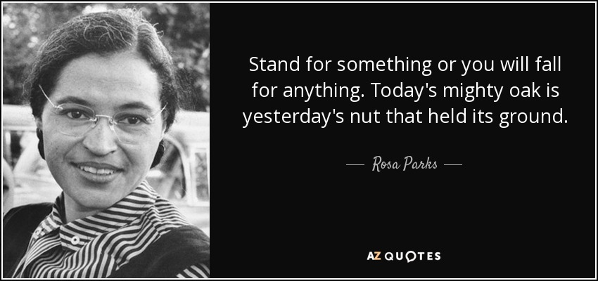 Rosa Parks Quote Stand For Something Or You Will Fall For Anything