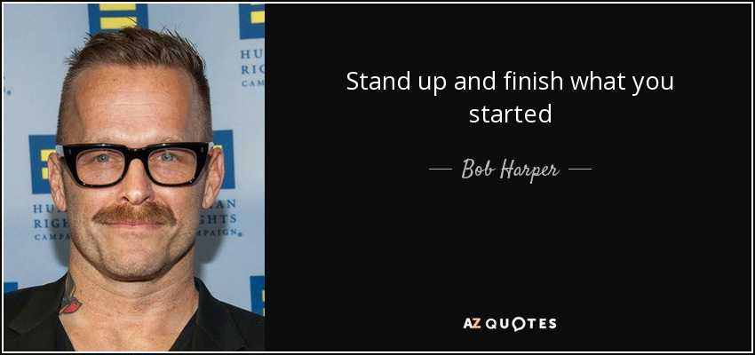 Bob Harper Quote Stand Up And Finish What You Started