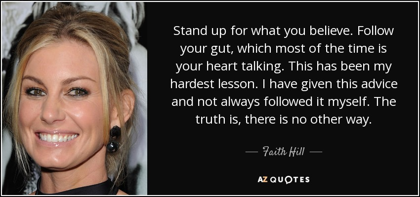 Faith Hill Quote Stand Up For What You Believe Follow Your Gut