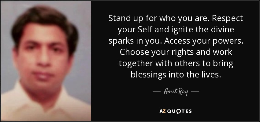 Amit Ray Quote Stand Up For Who You Are Respect Your Self And