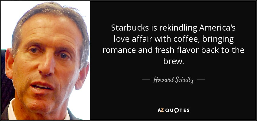 Howard Schultz quote: Starbucks is rekindling America\'s love ...
