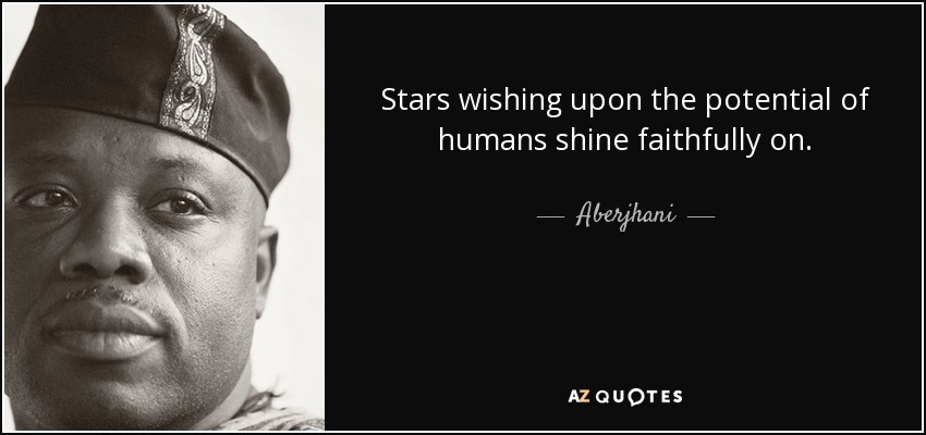 Stars wishing upon the potential of humans shine faithfully on. - Aberjhani