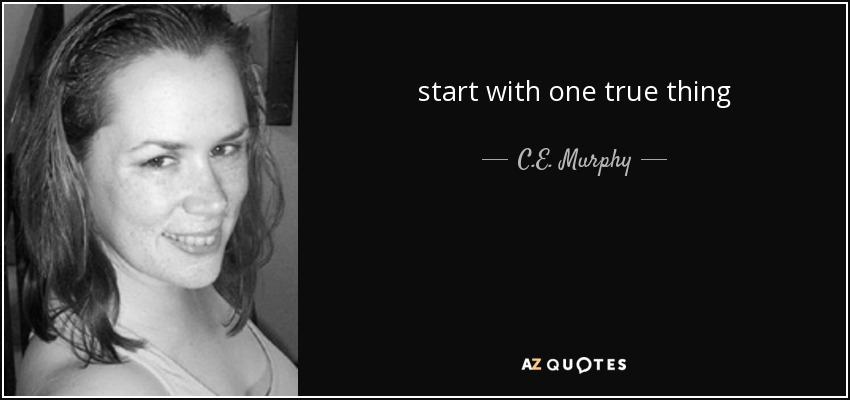 start with one true thing - C.E. Murphy