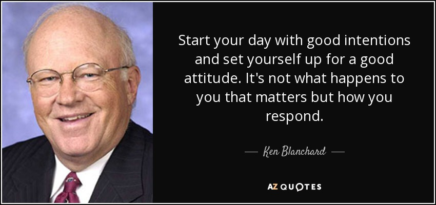 Ken Blanchard quote: Start your day with good intentions and set
