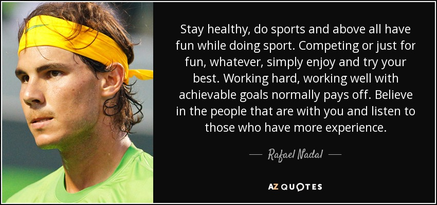 Rafael Nadal Quote Stay Healthy Do Sports And Above All Have Fun