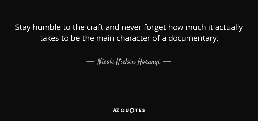 Nicole Nielsen Horanyi Quote Stay Humble To The Craft And Never