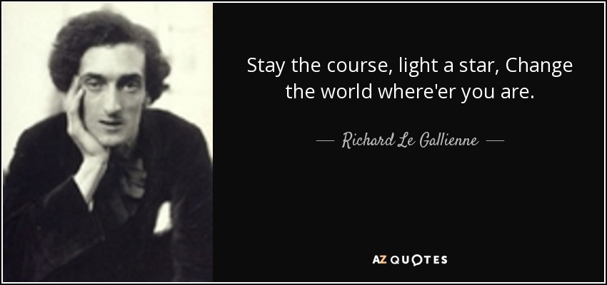 Richard Le Gallienne Quote Stay The Course Light A Star Change