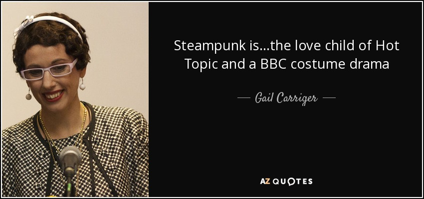 Steampunk is...the love child of Hot Topic and a BBC costume drama - Gail Carriger
