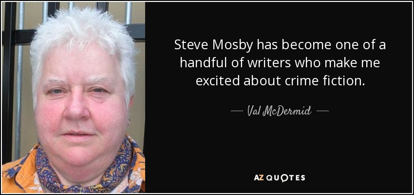 Steve Mosby has become one of a handful of writers who make me excited about crime fiction. - Val McDermid
