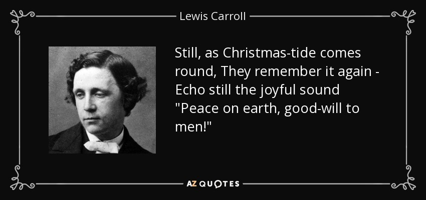 Still, as Christmas-tide comes round, They remember it again - Echo still the joyful sound