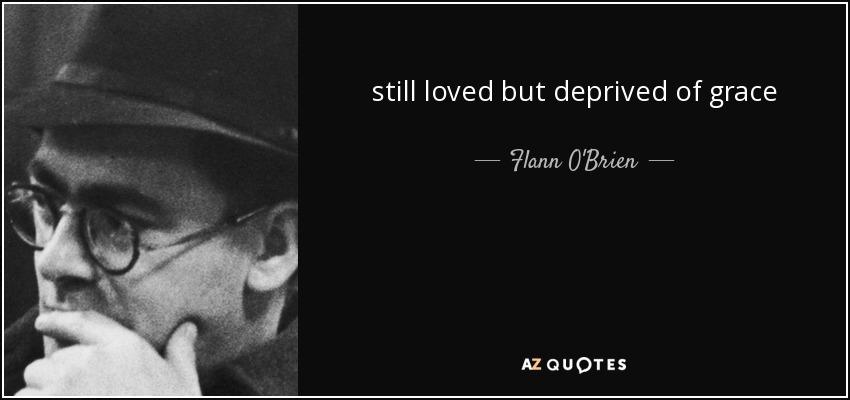still loved but deprived of grace - Flann O'Brien