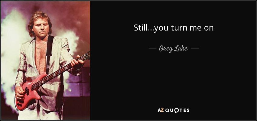 Still...you turn me on - Greg Lake