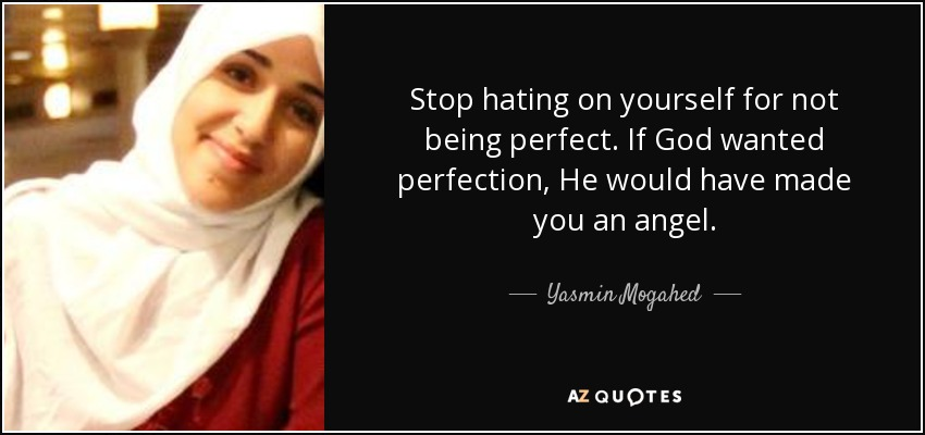 Yasmin Mogahed Quote Stop Hating On Yourself For Not Being Perfect
