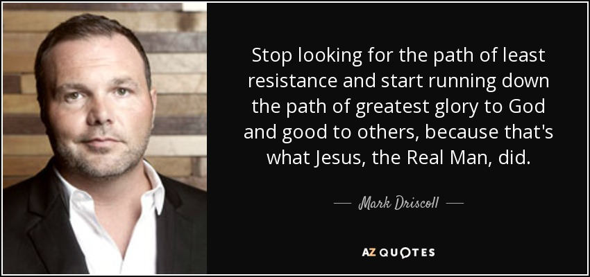 Mark Driscoll Quote: Stop Looking For The Path Of Least
