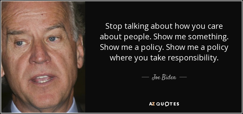 Joe Biden Quote Stop Talking About How You Care About People Show