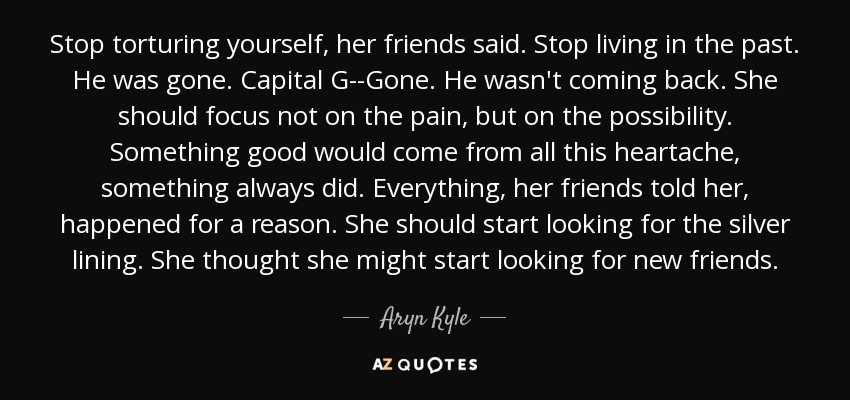 Stop Living For Others Quotes: Aryn Kyle Quote: Stop Torturing Yourself, Her Friends Said