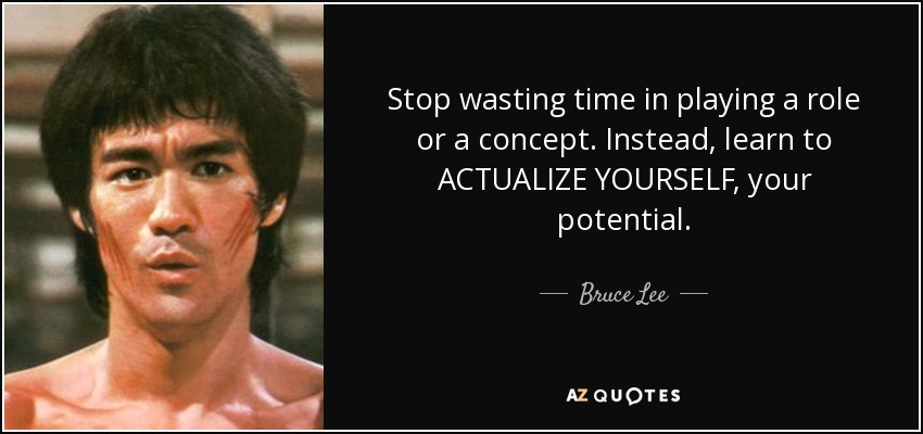Bruce Lee quote: Stop wasting time in playing a role or a