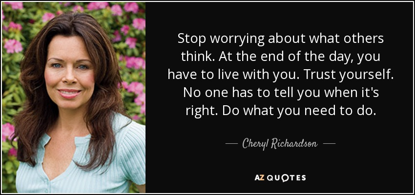 Cheryl Richardson Quote Stop Worrying About What Others Think At