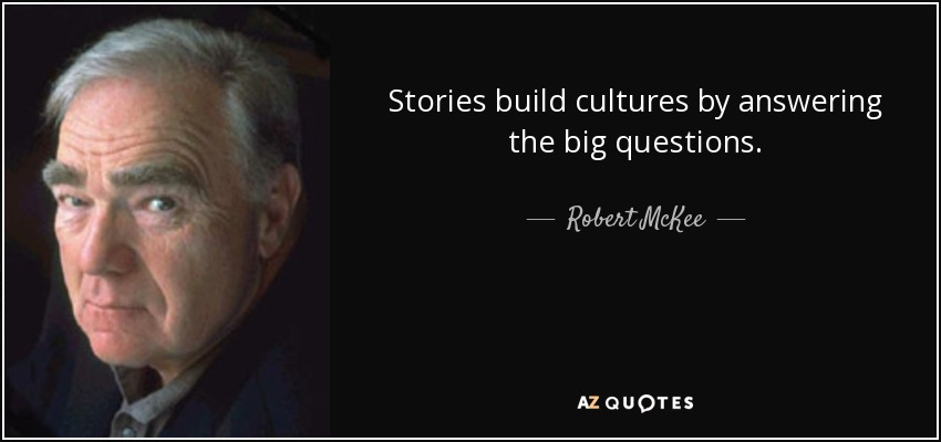 Stories build cultures by answering the big questions. - Robert McKee