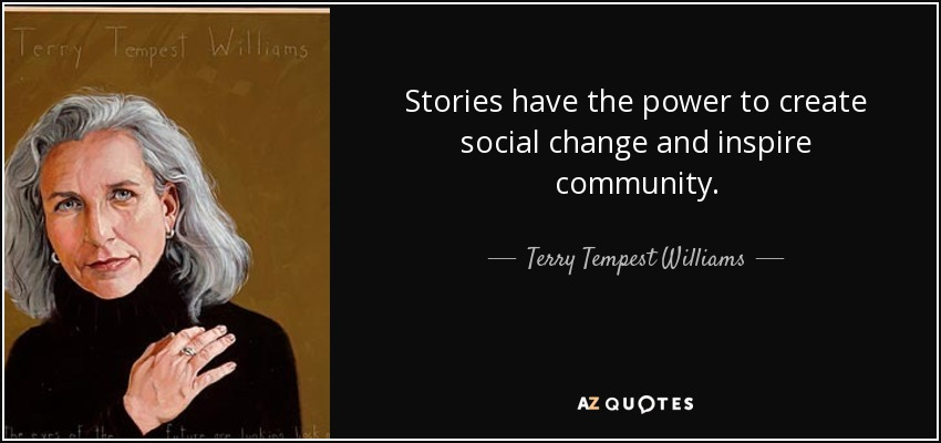 Social Change Quotes Unique Terry Tempest Williams Quote Stories Have The Power To Create