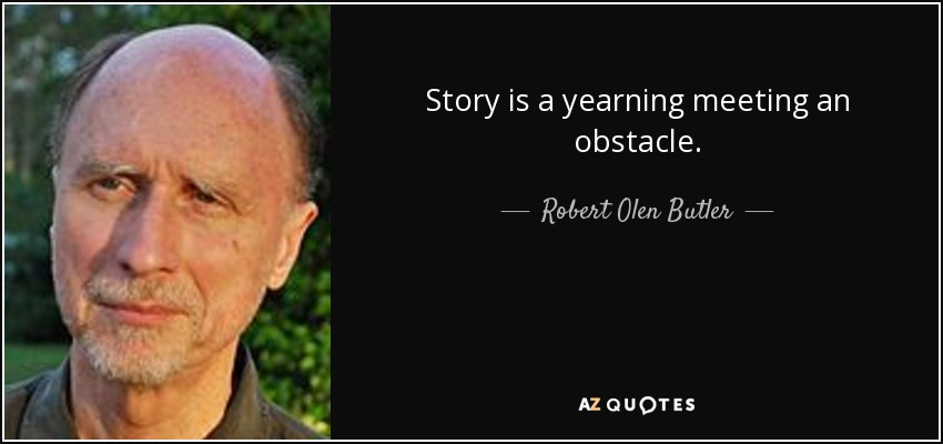 Story is a yearning meeting an obstacle. - Robert Olen Butler