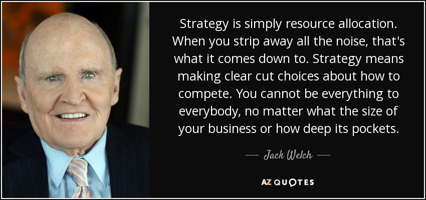 Jack Welch Quote Strategy Is Simply Resource Allocation When You