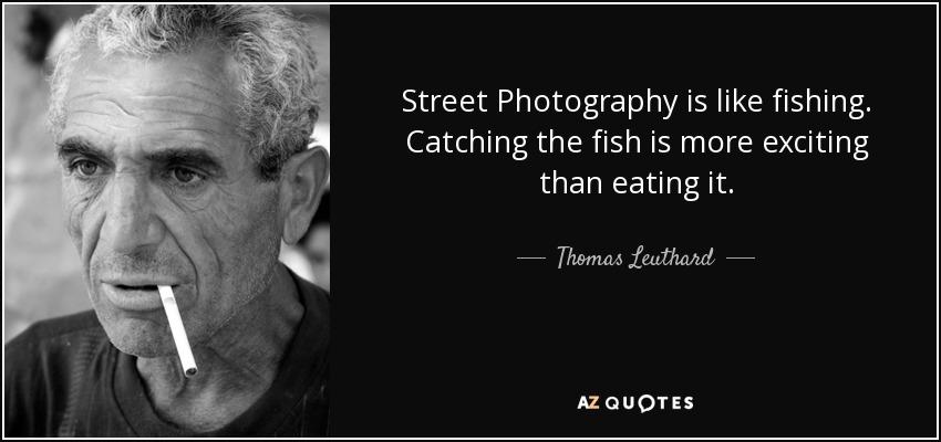 Thomas Leuthard quote: Street Photography is like fishing