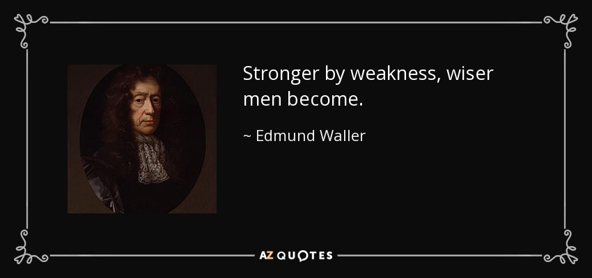 Edmund Waller Quote Stronger By Weakness Wiser Men Become