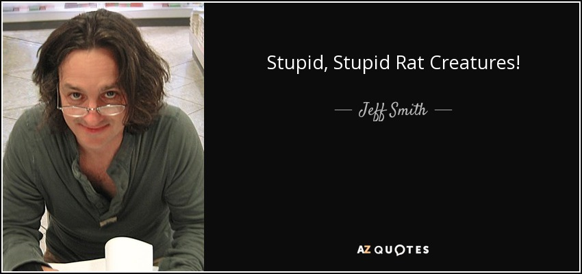 Stupid, Stupid Rat Creatures! - Jeff Smith