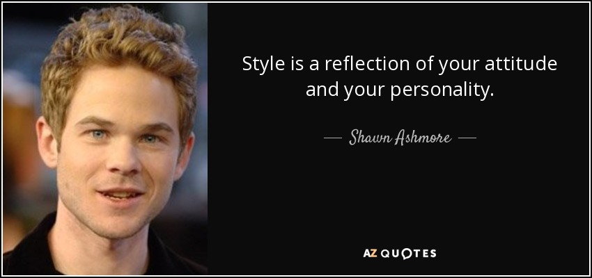 Shawn Ashmore Quote Style Is A Reflection Of Your Attitude And Your