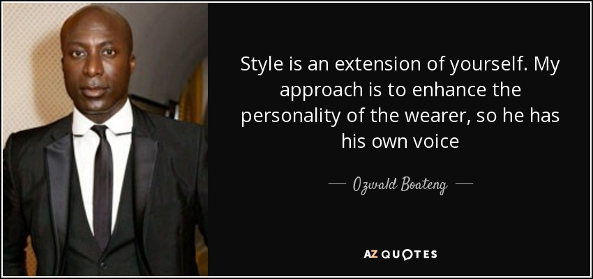 Ozwald Boateng Quote Style Is An Extension Of Yourself My Approach Is To