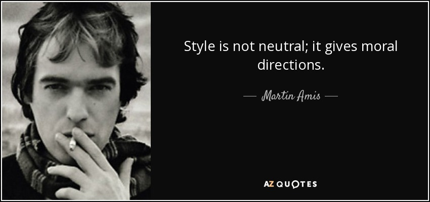 Style is not neutral; it gives moral directions. - Martin Amis