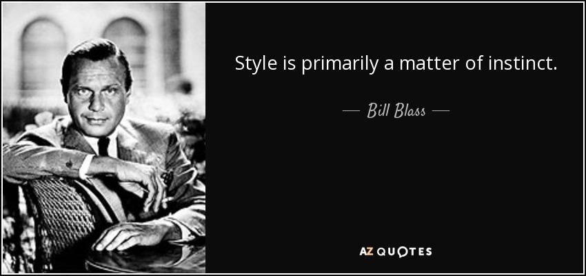 Style is primarily a matter of instinct. - Bill Blass