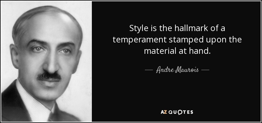 Style is the hallmark of a temperament stamped upon the material at hand. - Andre Maurois