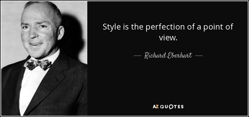 Style is the perfection of a point of view. - Richard Eberhart