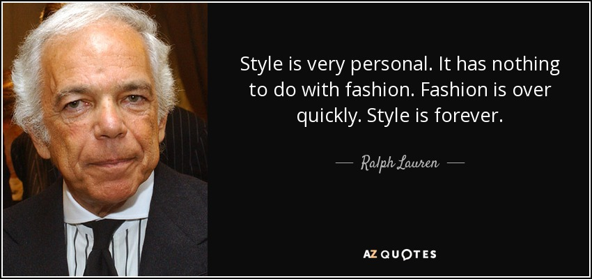 Style is very personal. It has nothing to do with fashion. Fashion is over quickly. Style is forever. - Ralph Lauren