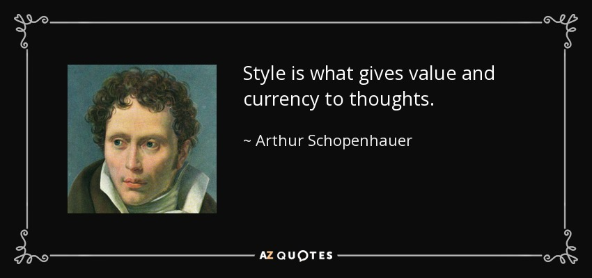 Style is what gives value and currency to thoughts. - Arthur Schopenhauer
