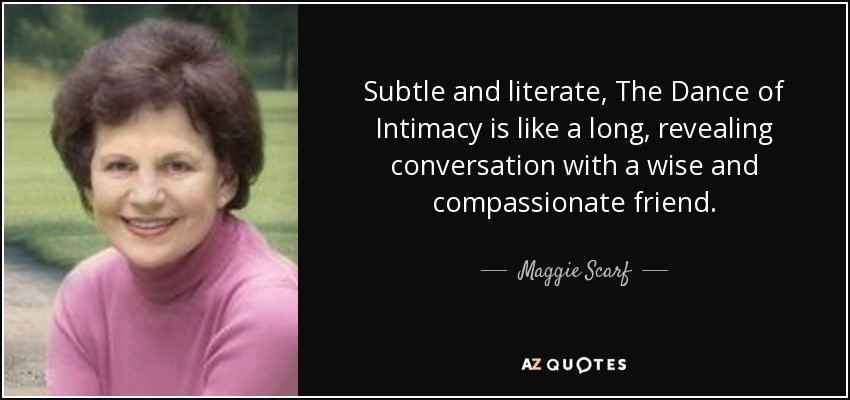 Maggie Scarf Quote Subtle And Literate The Dance Of Intimacy Is