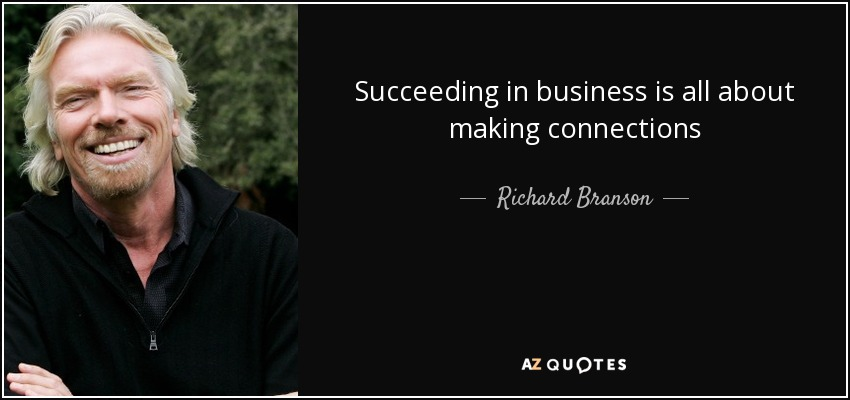 Succeeding in business is all about making connections - Richard Branson