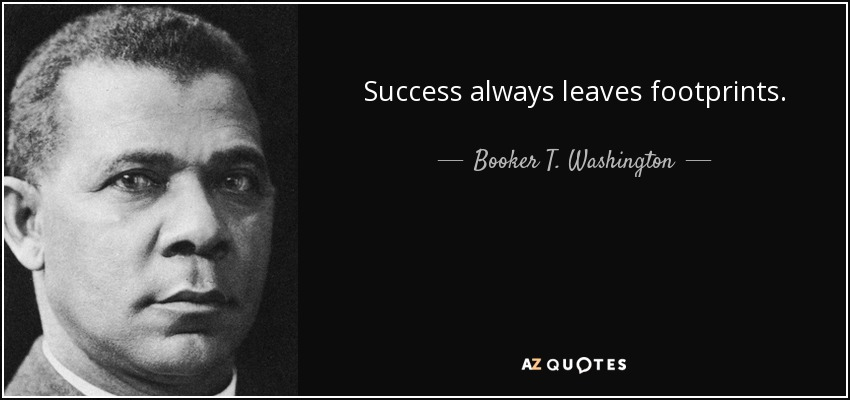 Success always leaves footprints. - Booker T. Washington
