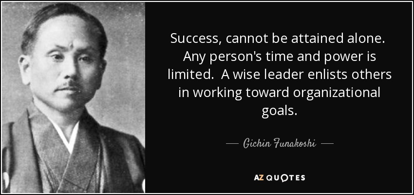Gichin Funakoshi Quote Success Cannot Be Attained Alone Any