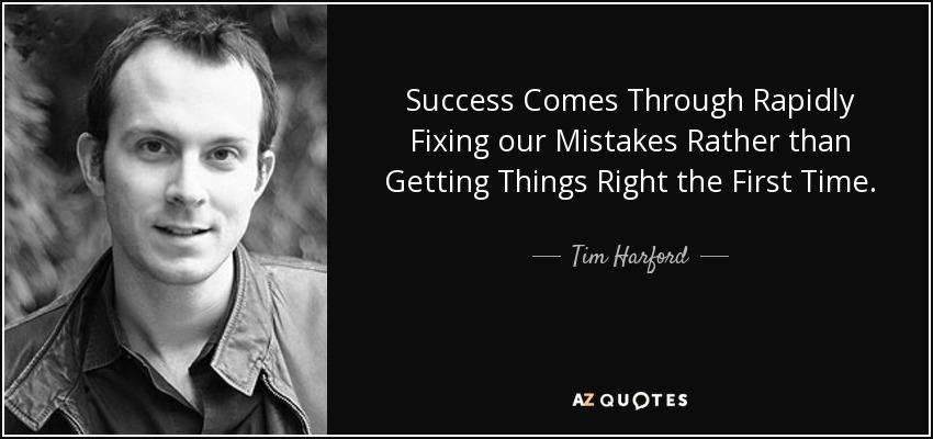 Success Comes Through Rapidly Fixing our Mistakes Rather than Getting Things Right the First Time - Tim Harford