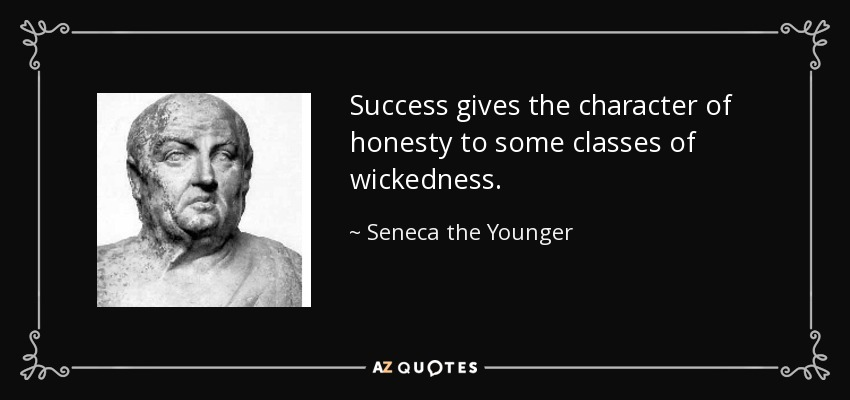 Success gives the character of honesty to some classes of wickedness. - Seneca the Younger