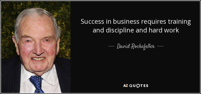 Success in business requires training and discipline and hard work - David Rockefeller